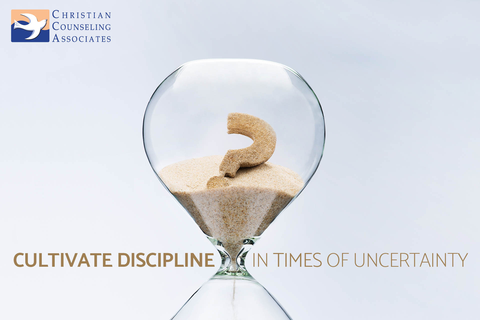 Cultivate Discipline in Times of Uncertainty